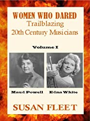 Women Who Dared: Maud Powell and Edna White (English Edition)
