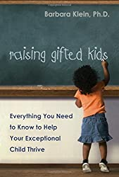 Raising Gifted Kids: Everything You Need to Know to Help Your Exceptional: Everything You Need to Know to Help Your Exceptional Child Thrive