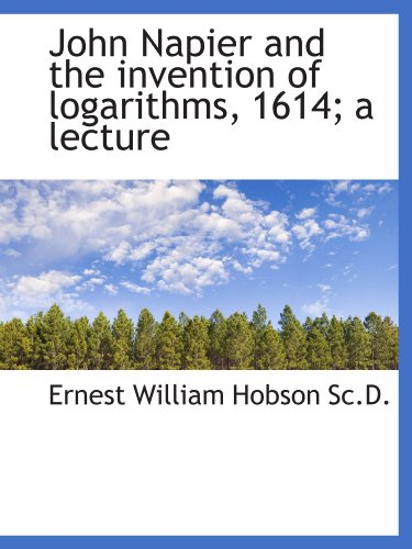 John Napier and the invention of logarithms, 1614; a lecture