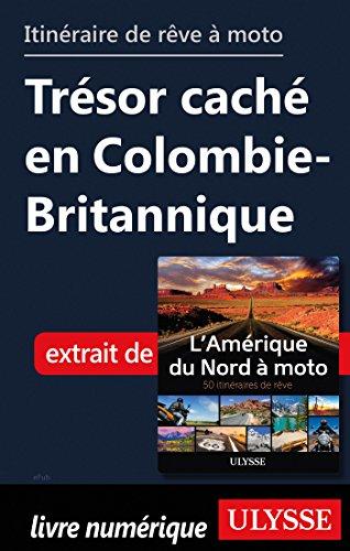 Descargar Libro Itinéraire de rêve à moto - Trésor caché en Colombie-Britannique de Collectif