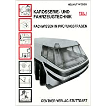 Karosserietechnik und Fahrzeugtechnik, Bd.1, Fachwissen in Prüfungsfragen. Karosseriekunde und Fahrzeugkunde, Werkstoffe, Umformverfahren, Herstellung von Fahrzeugen.