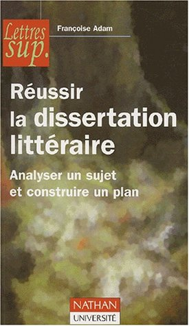 Réussir la dissertation littéraire. Analyser un sujet et construire un plan