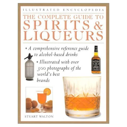 The Complete Guide to Spirits & Liqueurs (Illustrated Encyclopedia) by Stuart Walton (1999-02-01)