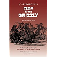 California's Day of the Grizzly: The Exciting, Tragic Story of the Mighty California Grizzly Bear by William B Secrest