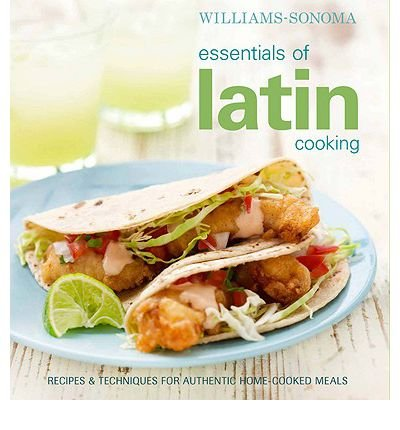 Essentials of Latin Cooking: Recipes & Techniques for Authentic Home-Cooked Meals (Williams-Sonoma Essentials) (Hardback) - Common
