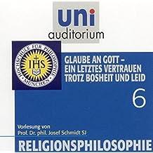 Religionsphilosophie, Teil 6 Glaube an Gott ein letztes Vertrauen trotz Bosheit und Leid (Reihe: uni auditorium) Länge: ca. 63 Min. 1 CD (uni auditorium  Hörbuch)