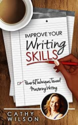 Improve Your Writing Skills: Powerful Techniques Toward Mastering Writing (How To Write Short Stories/Essays/Fiction/Reports/Articles/Reviews/Books...) (English Edition)