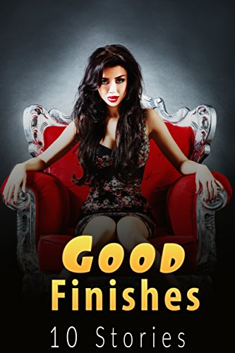 Good Finishes! (10 Stories) (English Edition) (Sex Hot Girl)