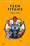 Archives Teen Titans : 1980-1981 | Wolfman, Marv. Scénariste