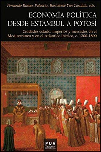 Economía política desde Estambul a Potosí: Ciudades estado, imperios y mercados en el Mediterráneo y el Atlántico ibérico, c. 1200-1800