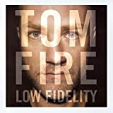 Low fidelity | Fire, Tom