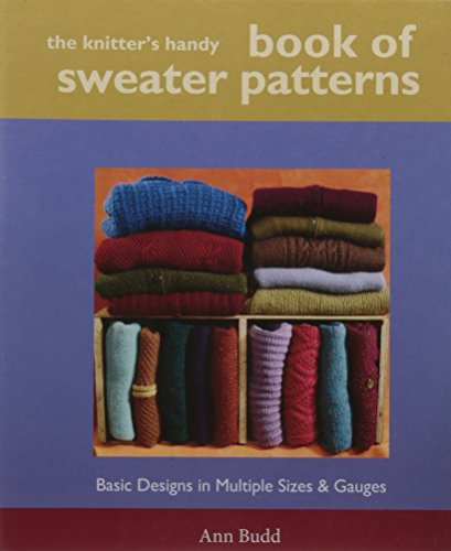 Knitter's Handy Book Of Sweater Pattern: Basic Designs in Multiple Sizes and Gauges por Ann Budd
