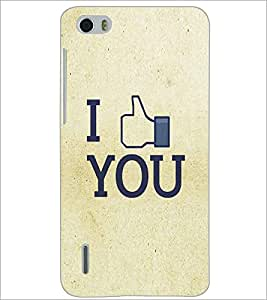 PRINTSWAG I LIKE U Designer Back Cover Case for HUAWEI HONOR 6