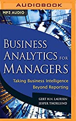 Business Analytics for Managers: Taking Business Intelligence Beyond Reporting by Gert H.N. Laursen (2016-05-03)