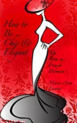 How To Be Chic And Elegant: Tips From A French Woman by Marie-Anne Lecoeur (2013-12-18)