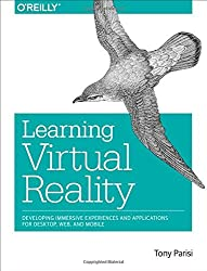 Learning Virtual Reality: Developing Immersive Experiences and Applications for Desktop, Web, and Mobile by Tony Parisi (2015-11-20)