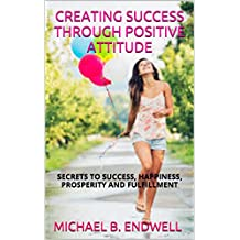 Books: ATTITUDE IS EVERYTHING: CREATING SUCCESS THROUGH POSITIVE ATTITUDE:: SECRET OF THE GREAT AND SUCCESSFUL MEN AND WOMEN : WINNING MINDSET : Best: (English Edition)