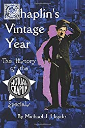 Chaplin's Vintage Year: The History of the Mutual-Chaplin Specials by Michael J. Hayde (2016-02-26)