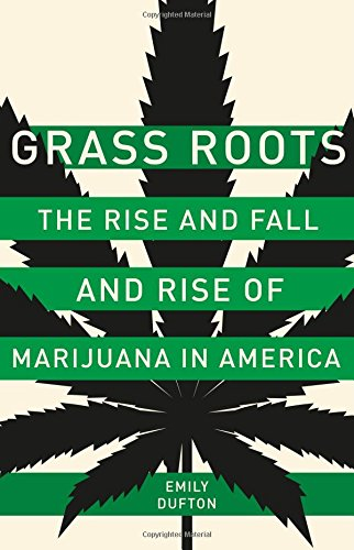 Grass Roots: The Rise and Fall and Rise of Marijuana in America por Emily Dufton