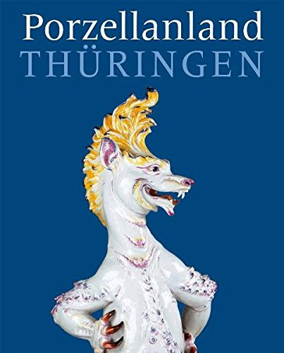 Porzellanland Thüringen: 250 Jahre Porzellan aus Thüringen