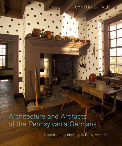 Architecture and Artifacts of the Pennsylvania Germans: Constructing Identity in Early America (Pennsylvania German History and Culture) by Cynthia G. Falk (2008) Library Binding