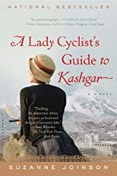 A Lady Cyclist's Guide to Kashgar: A Novel by Joinson, Suzanne (2013) Paperback