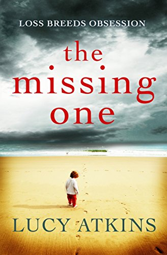 The Missing One: The unforgettable domestic thriller from the critically acclaimed author of THE NIGHT VISITOR (English Edition) por Lucy Atkins