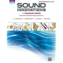 Sound Innovations: Piano Accompaniment (Concert Band), Book 1: Accompaniment for the Concert Band Class Method for Beginning Musicians (Sound Innovations Series for Band)