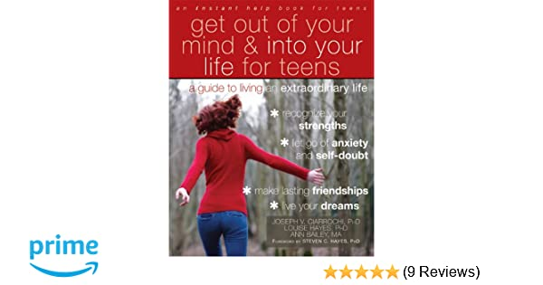 3eab9ca0a13 Get Out of Your Mind and Into Your Life for Teens  A Guide to Living an  Extraordinary Life (An Instant Help Book for Teens)  Amazon.co.uk  Joseph  Ciarrochi  ...