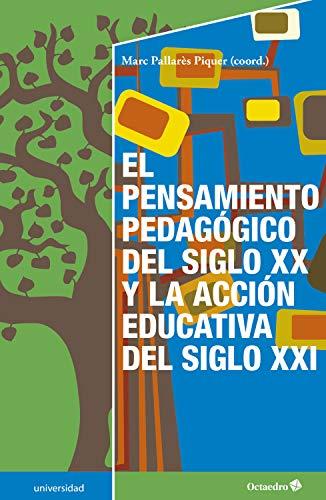 El pensamiento pedagógico del siglo XX y la acción educativa del siglo XXI (Universidad)
