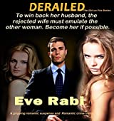 DERAILED - To win back her husband, the rejected wife must emulate the other woman. Become her if possible. : a gripping romantic suspense & romantic crime ... gone wrong  (book 5)  (Girl on Fire Series)