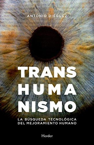 Transhumanismo: La búsqueda tecnológica del mejoramiento humano por Antonio Diéguez