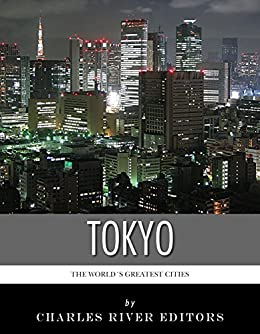 The World's Greatest Cities: The History of Tokyo (English Edition) von [Charles River Editors]