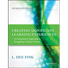 Creating Significant Learning Experiences: An Integrated Approach to Designing College Courses (English Edition)