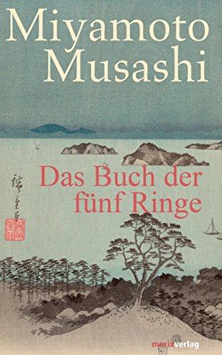 Das Buch der fünf Ringe: Aus dem Altjapanischen neu übersetzt von Timo Klemmer (Fernöstliche Klassiker)