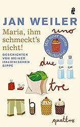 Maria, ihm schmeckt's nicht!: Geschichten von meiner italienischen Sippe
