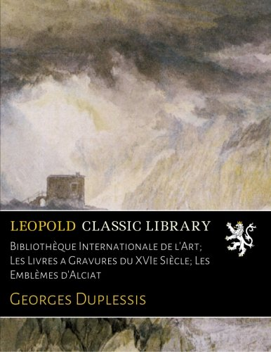 Bibliothèque Internationale de l'Art; Les Livres a Gravures du XVIe Siècle; Les Emblèmes d'Alciat par Georges Duplessis