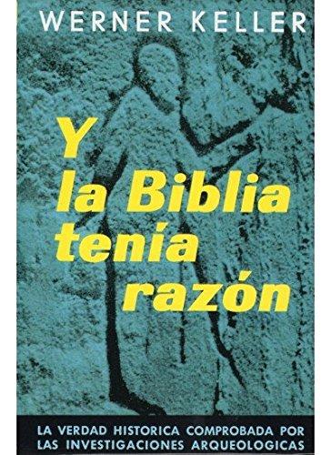 Y LA BIBLIA TENIA RAZON (HISTORIA Y ARTE-HISTORIA ANTIGUA) por Werner Keller