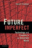Future Imperfect: Technology and Freedom in an Uncertain World