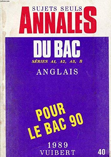 Annales du bac. 1989. [sujets seuls] .40. anglais, [series a1, a2, a3, b] par (Broché - Jan 1, 1990)
