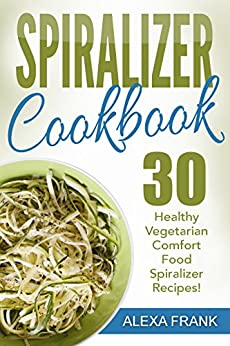 spiralizer cookbook 30 healthy vegetarian comfort food spiralizer recipes full of great. Black Bedroom Furniture Sets. Home Design Ideas