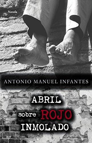 Abril sobre rojo inmolado por Antonio Manuel Infantes