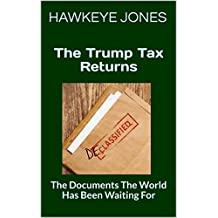 The Trump Tax Returns: The Documents The World Has Been Waiting For (English Edition)