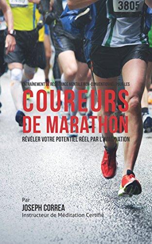 Couverture du livre Entraînement de Résistance Mentale Non-Conventionnel Pour Les Coureurs de Marathon: Révéler Votre Potentiel Réel Par L'Imagination
