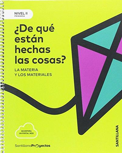 NIVEL II DE QUE ESTAN HECHAS LAS COSAS. LA MATERIA Y LOS MATERIALES 3PRIMARIA SANTILLANA - 9788414106419