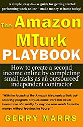 The Amazon MTurk Playbook: How to Create a Second Income Online by Completing Small Tasks as an Outsourced Independent Contractor