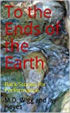 To the Ends of the Earth: Back Stories for Performance (English Edition)
