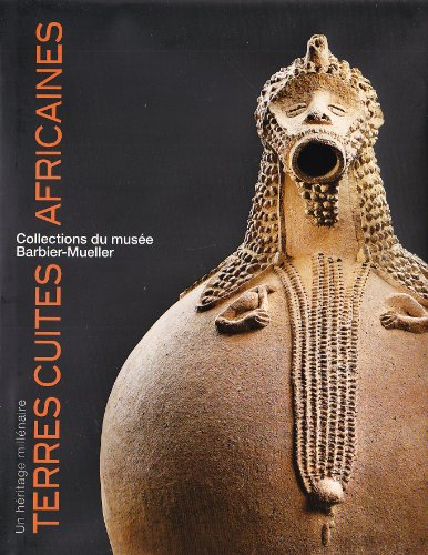 Terre Cuite Africaines - Collections du Musee Barbier-Mueller (Ne)