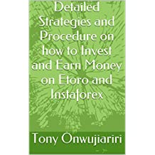 Detailed Strategies and Procedure on how to Invest and Earn Money on Etoro and Instaforex (English Edition)