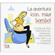 La aventura con más bombo: Consejos para disfrutar del embarazo, prepararte para dar a luz y superar el posparto